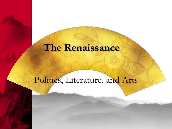 The RenaissancePolitics, Literature, and Arts