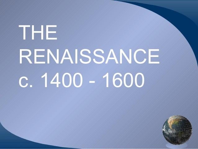 THERENAISSANCEc. 1400 - 1600