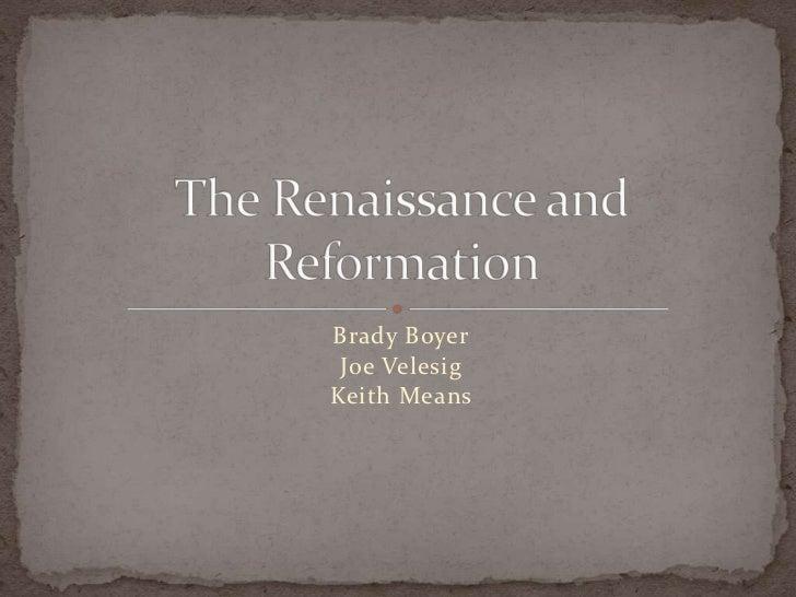 Brady Boyer<br />Joe Velesig<br />Keith Means<br />The Renaissance and Reformation<br />