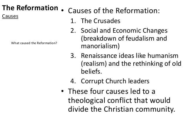 The Reformation Causes • Causes of the Reformation: 1. The Crusades 2. Social and Economic Changes (breakdown of feudalism...