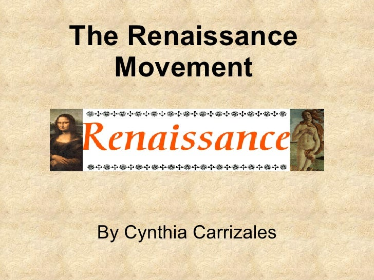 The Renaissance Movement By Cynthia Carrizales