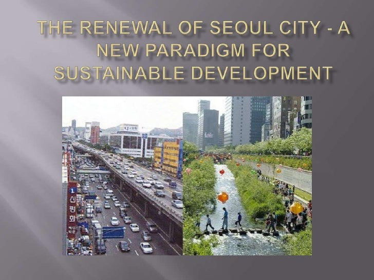 The Renewal of Seoul City - A New Paradigm for Sustainable Development <br />
