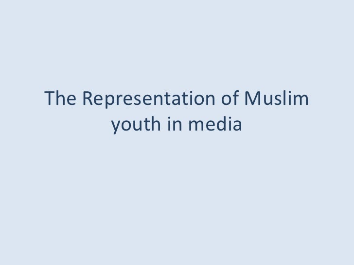 The Representation of Muslim youth in media<br />