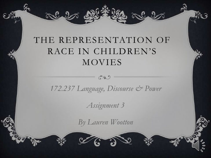The Representation of Race in Children's Movies<br />172.237 Language, Discourse & Power<br />Assignment 3<br />By Lauren ...