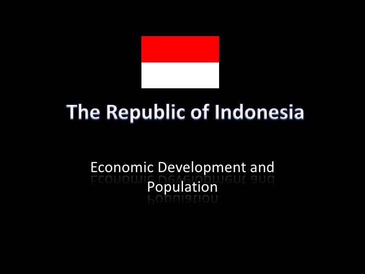 The Republic of Indonesia <br />Economic Development and Population<br />