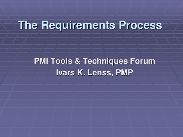 The Requirements Process  PMI Tools & Techniques Forum       Ivars K. Lenss, PMP