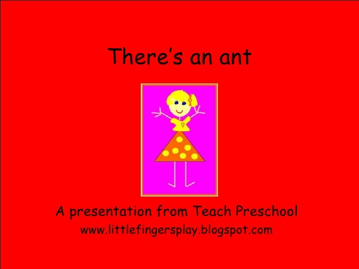 There's an ant A presentation from Teach Preschool www.littlefingersplay.blogspot.com