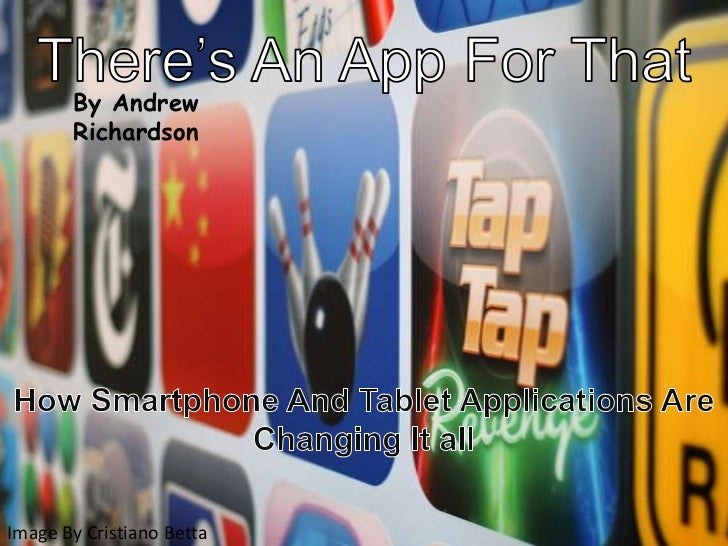 There's An App For That<br />By Andrew Richardson<br />How Smartphone And Tablet Applications Are Changing It all<br />Ima...