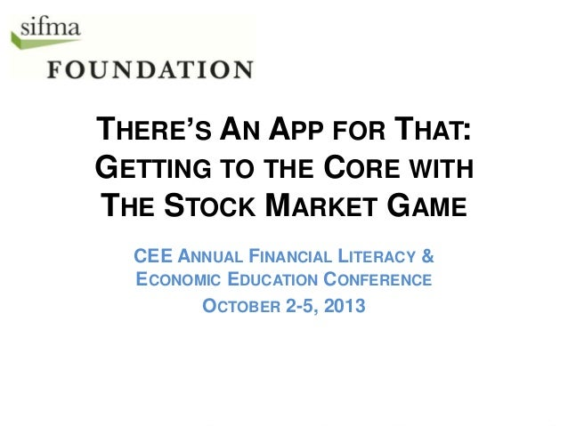 THERE'S AN APP FOR THAT: GETTING TO THE CORE WITH THE STOCK MARKET GAME CEE ANNUAL FINANCIAL LITERACY & ECONOMIC EDUCATION...