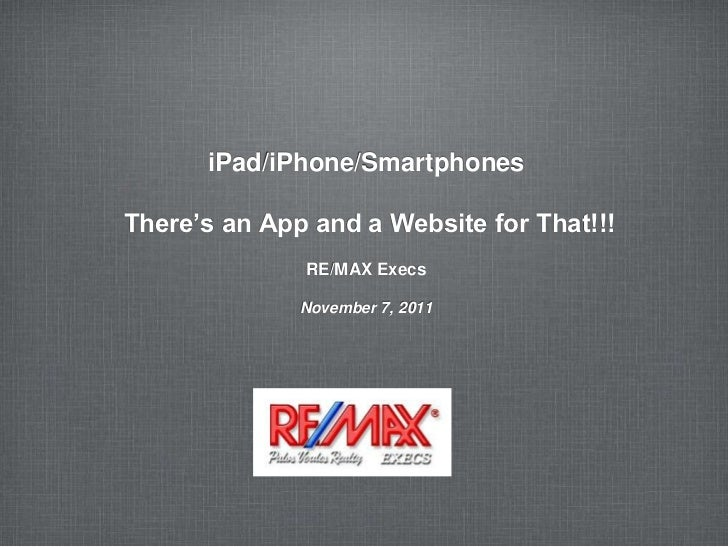 iPad/iPhone/SmartphonesThere's an App and a Website for That!!!              RE/MAX Execs              November 7, 2011