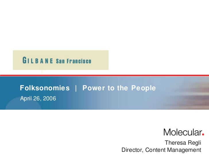 Folksonomies  |  Power to the People April 26, 2006 Theresa Regli Director, Content Management