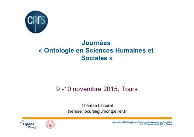 Journées Ontologie en Sciences Humaines et Sociales 9 - 10 novembre 2015 – Tours Journées « Ontologie en Sciences Humaines...
