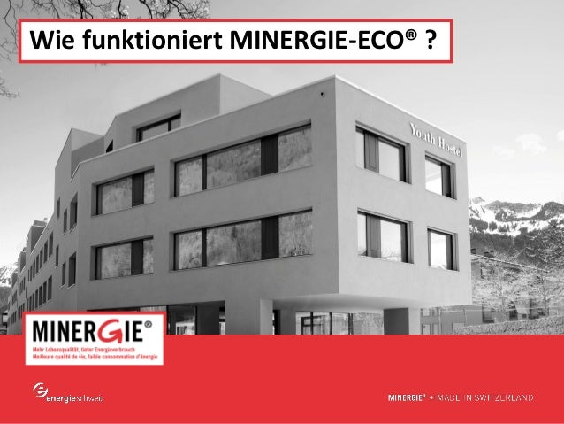 Wie funktioniert MINERGIE-ECO® ?                              www.minergie.ch