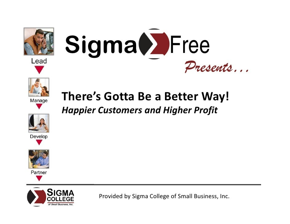 There's Gotta Be a Better Way! Happier Customers and Higher Profits
