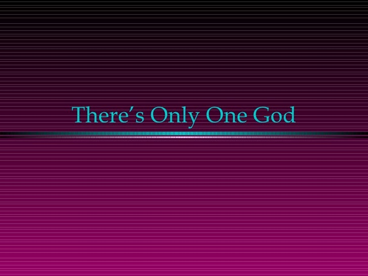 There's only one god