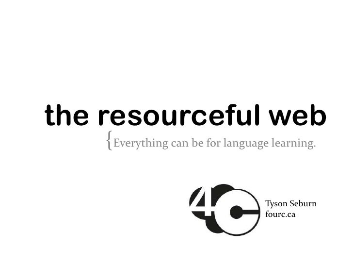 the resourceful web    {Everything can be for language learning.                                   Tyson Seburn           ...
