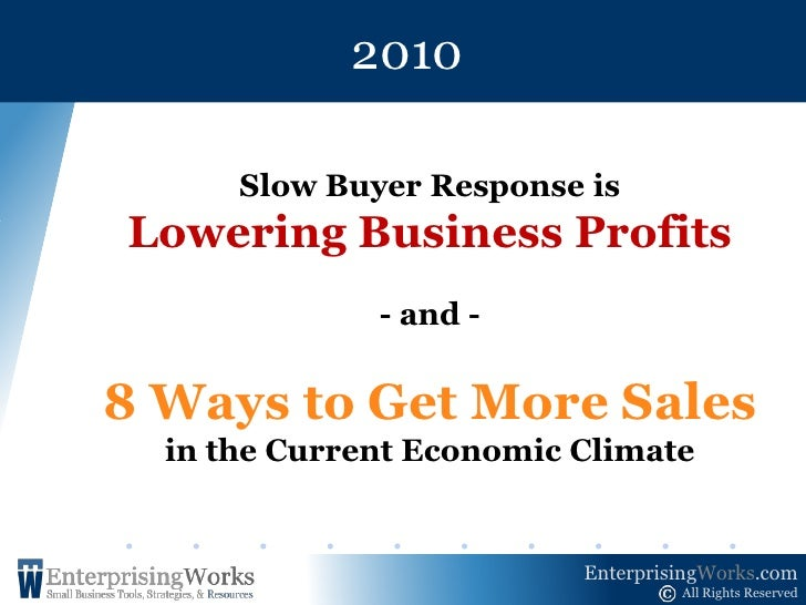 2010<br />Slow Buyer Response is<br />Lowering Business Profits<br />- and -<br />8 Ways to Get More Sales <br />in the Cu...