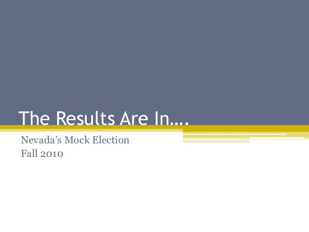 The Results Are In…. Nevada's Mock Election Fall 2010