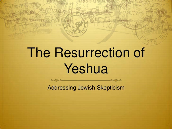 The Resurrection of     Yeshua   Addressing Jewish Skepticism