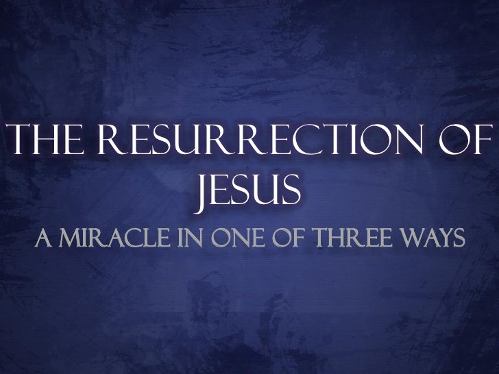 The Resurrection of Jesus - A Miracle in One of Three Ways
