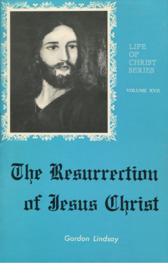The Resurrection of Jesus Christ - Gordon Lindsay