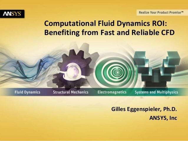 © 2012 ANSYS, Inc.1 Computational Fluid Dynamics ROI: Benefiting from Fast and Reliable CFD Gilles Eggenspieler, Ph.D. ANS...