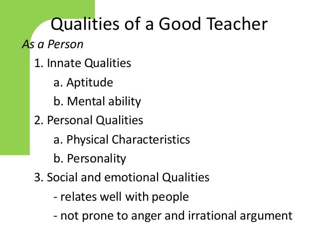 essay about qualities of a good teacher Qualities of a good teacher essay a teacher is an individual who plays the most vital role in the development of any being the future of any student depends on the qualities and dedication of a teacher it is the teacher who creates an interest in students to develop and progress and achieve what ever aims they set for themselves.