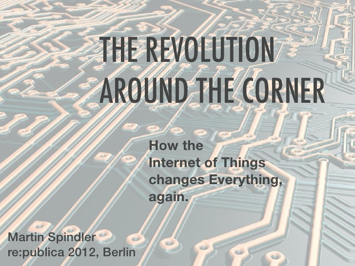 THE REVOLUTION                AROUND THE CORNER                          How the                          Internet of Thin...