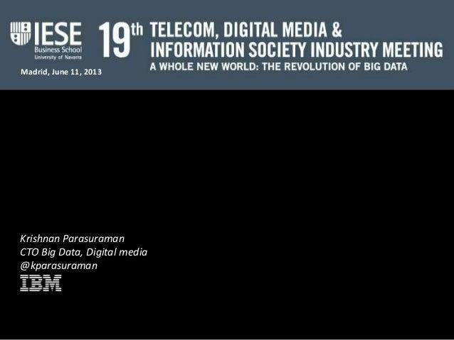 Madrid, June 11, 2013Krishnan ParasuramanCTO Big Data, Digital media@kparasuraman