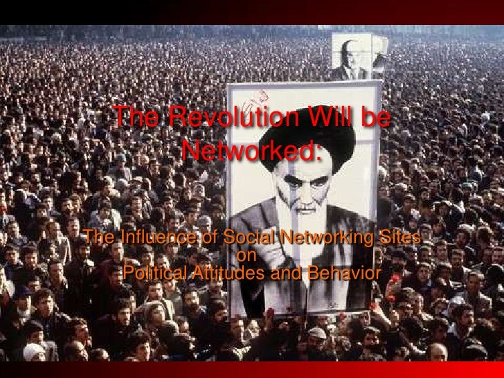 The Revolution Will be Networked:<br />The Influence of Social Networking Sites on  Political Attitudes and Behavior <br />