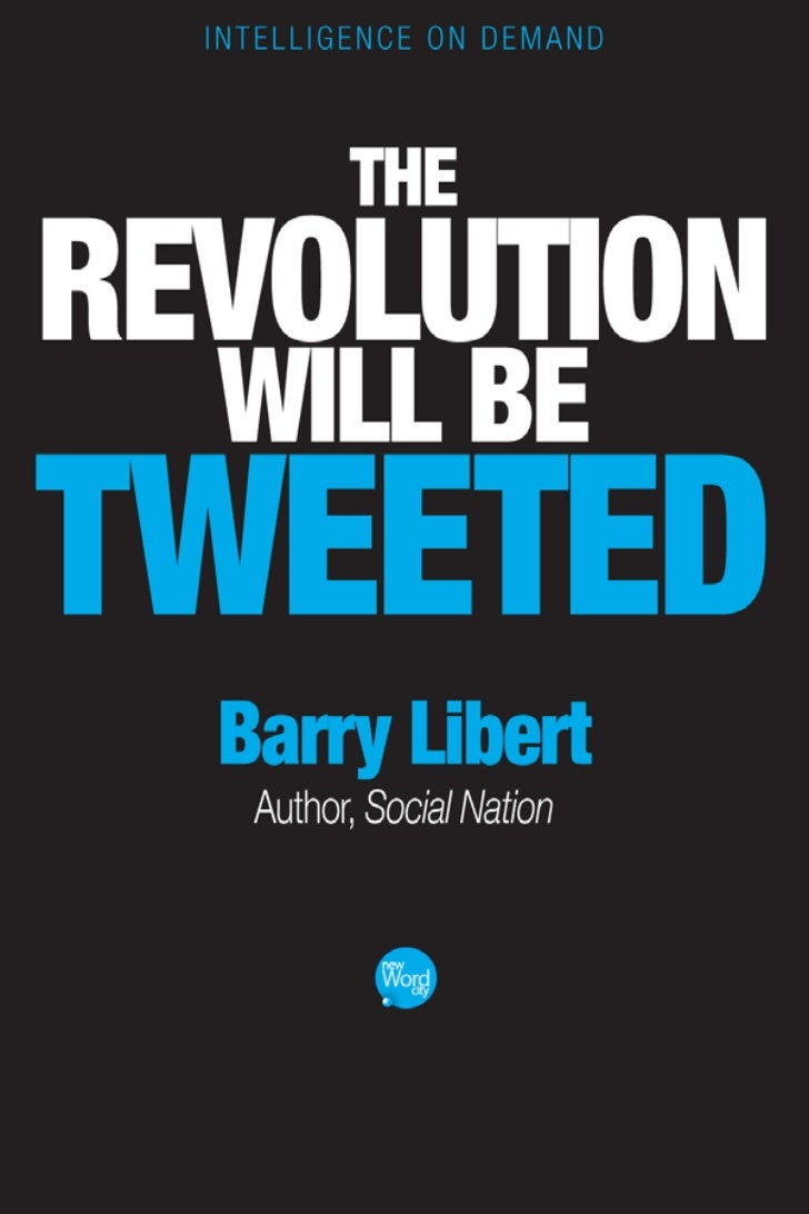 THE REVOLUTIONWILL BE TWEETED    Barry Libert
