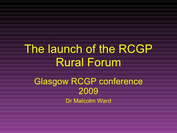 The launch of the RCGP Rural Forum Glasgow RCGP conference 2009 Dr Malcolm Ward