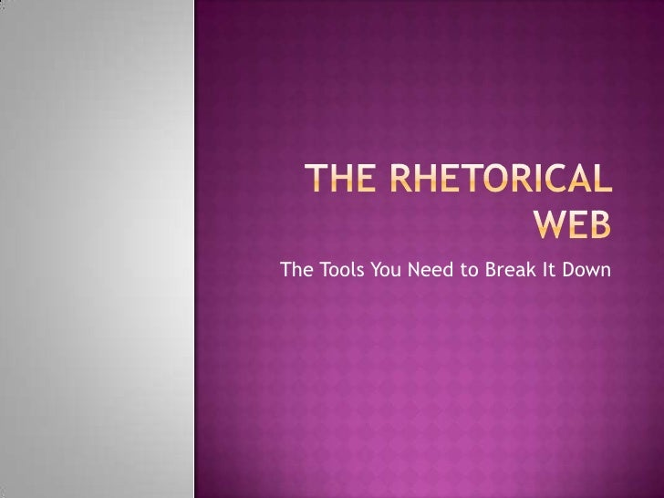 The rhetorical web<br />The Tools You Need to Break It Down<br />