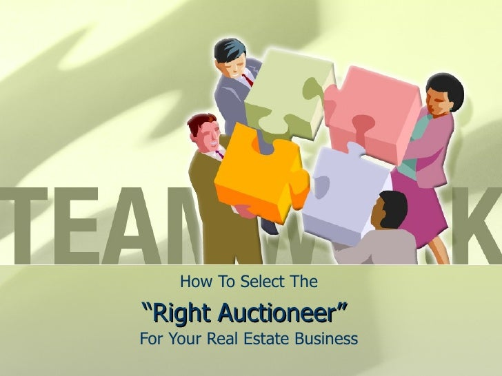 "How To Select The ""Right Auctioneer""   For Your Real Estate Business"