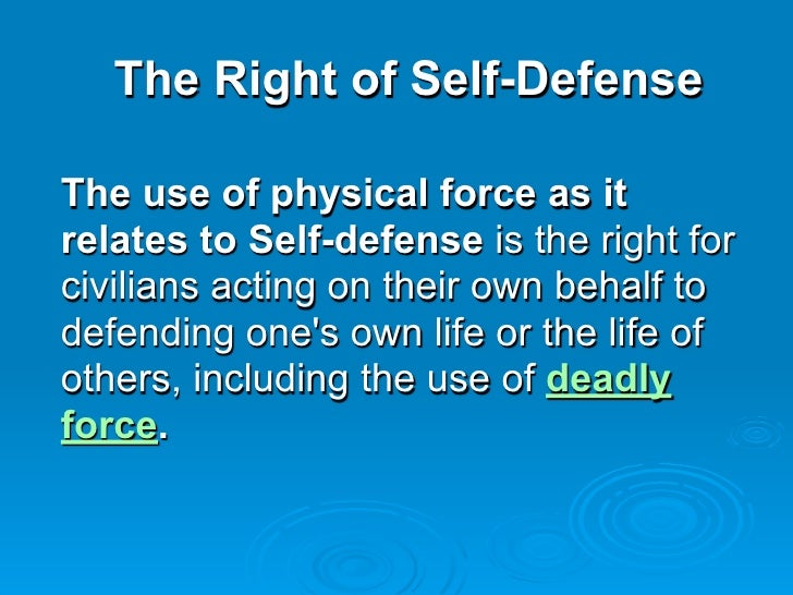 The Right of Self-DefenseThe use of physical force as itrelates to Self-defense is the right forcivilians acting on their ...
