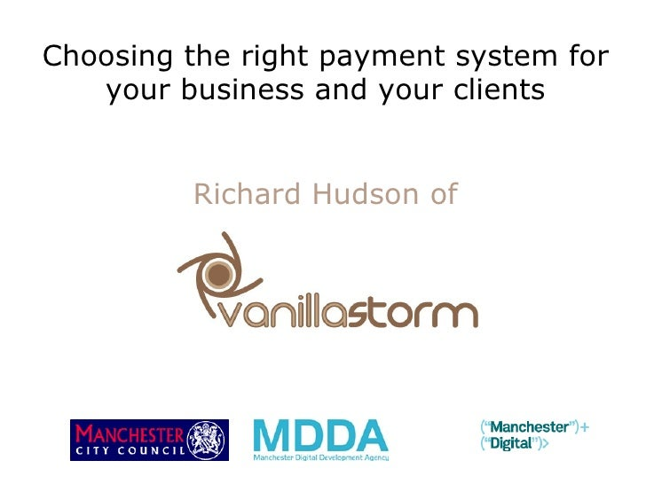 Choosing the right payment system for your business and your clients Richard Hudson of
