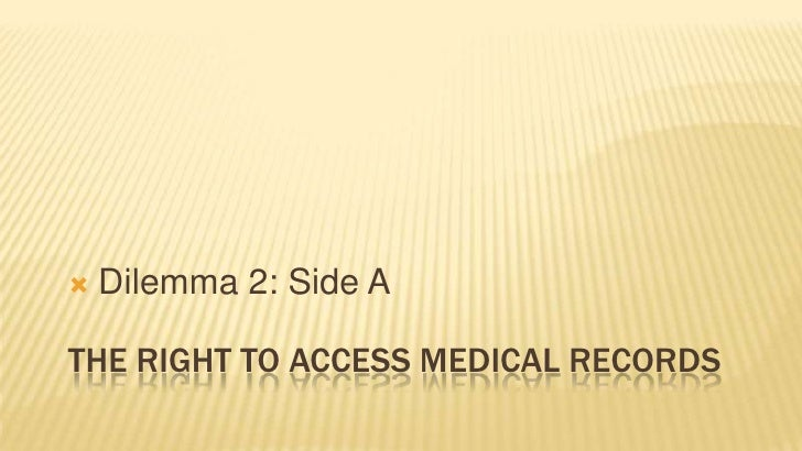 Dilemma 2: Side A<br />The Right to access medical records<br />