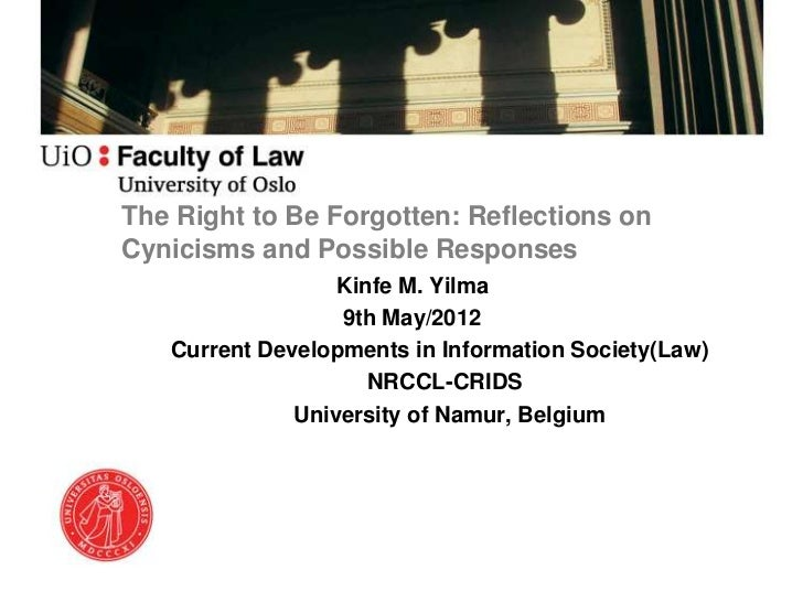 The Right to Be Forgotten: Reflections onCynicisms and Possible Responses                  Kinfe M. Yilma                 ...