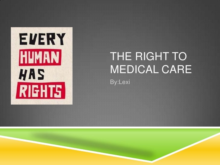 THE RIGHT TOMEDICAL CAREBy:Lexi