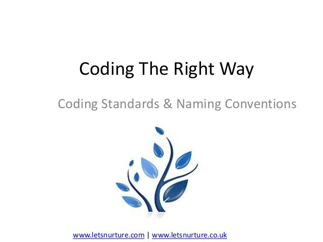 Coding The Right Way Coding Standards & Naming Conventions  www.letsnurture.com | www.letsnurture.co.uk