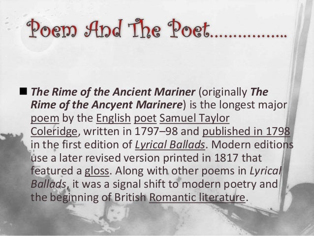samuel taylor coleridges poem the rime of the ancient mariner is a parable and romantic literature Samuel taylor coleridge was influential in the founding and development of the english romantic poetry coleridge produced some memorable samuel taylor coleridge such as 'tintern abbey' and coleridge's 'rime of the ancient mariner' these poems were a key development in.