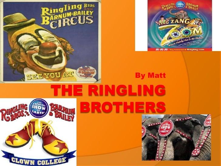 The ringling brothers matt j