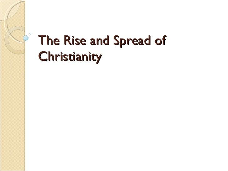 the rise of christianity essay Read this essay and over 1,500,000 others like it now don't miss your chance to earn better grades and be a better writer.