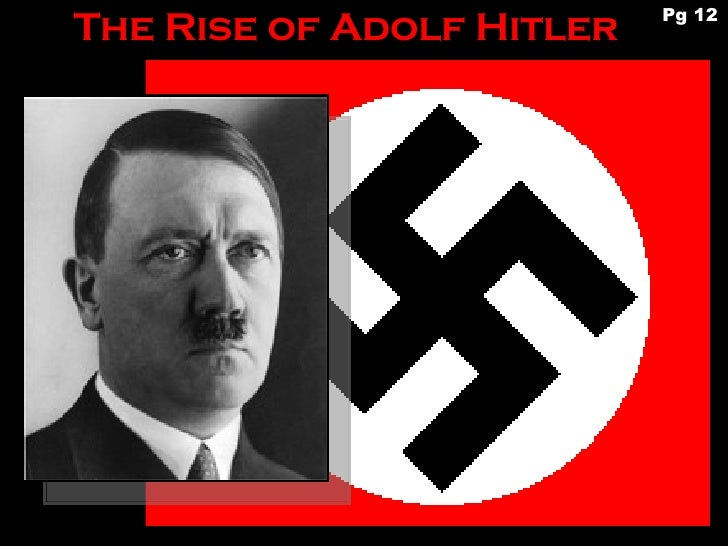 rise of adolf hitler Wednesday marks the 75th anniversary of adolf hitler's attainment of power it took the führer just 12 years to plunge europe into the darkest chapter of.