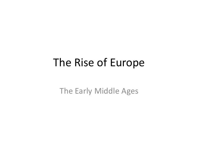 The Rise of Europe The Early Middle Ages