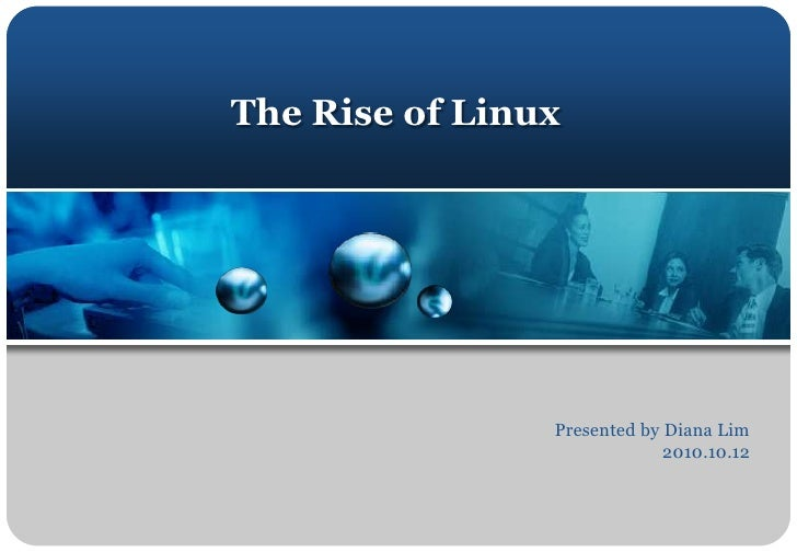 The Rise of Linux<br />Presented by Diana Lim<br />2010.10.12<br />