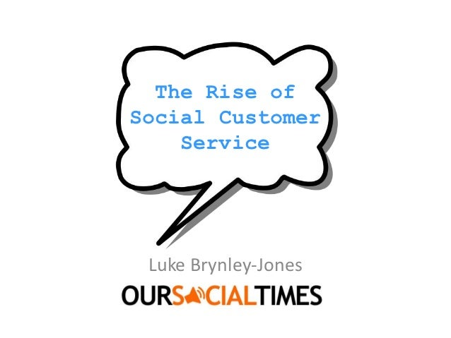 The Rise of Social Customer Service - Luke Brynley-Jones, Our Social Times