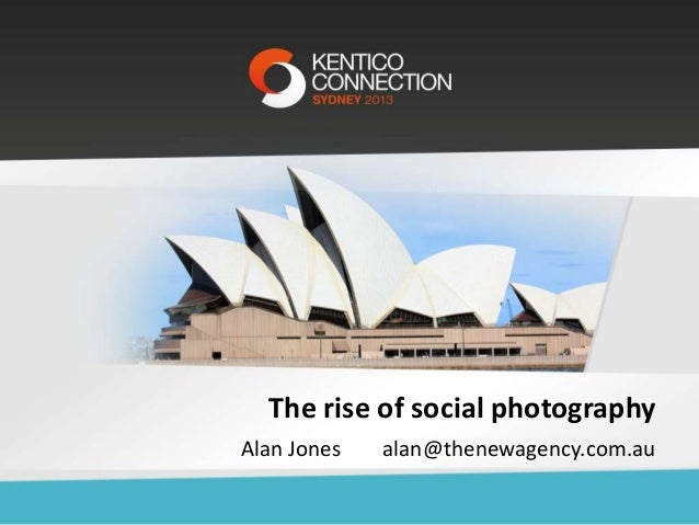 The rise of social photography Alan Jones  alan@thenewagency.com.au