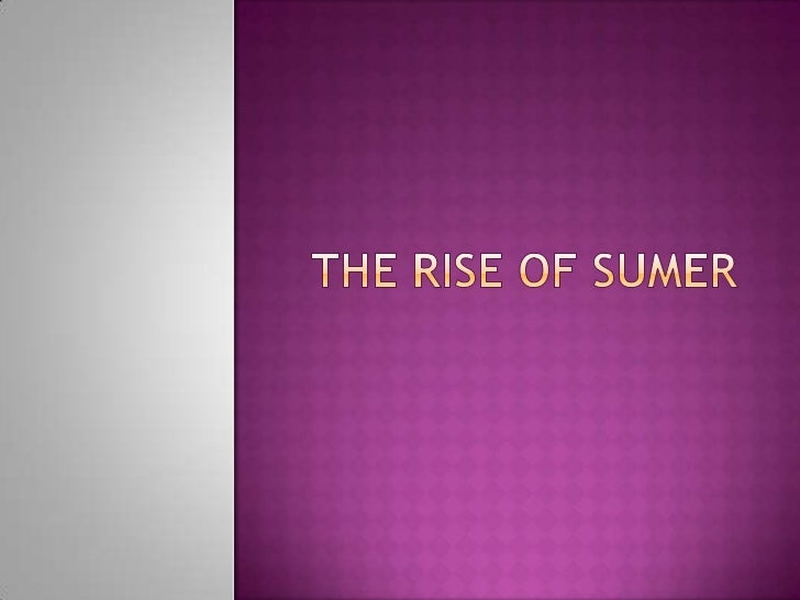  The  first cities appeared in  southern (1) MESOPOTAMIA. This became the civilization  of (2) SUMER. Sumer was a civil...