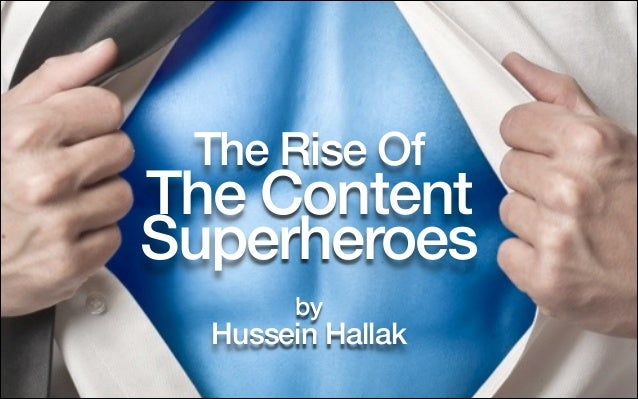The Rise Of  The Content Superheroes !  by  Hussein Hallak